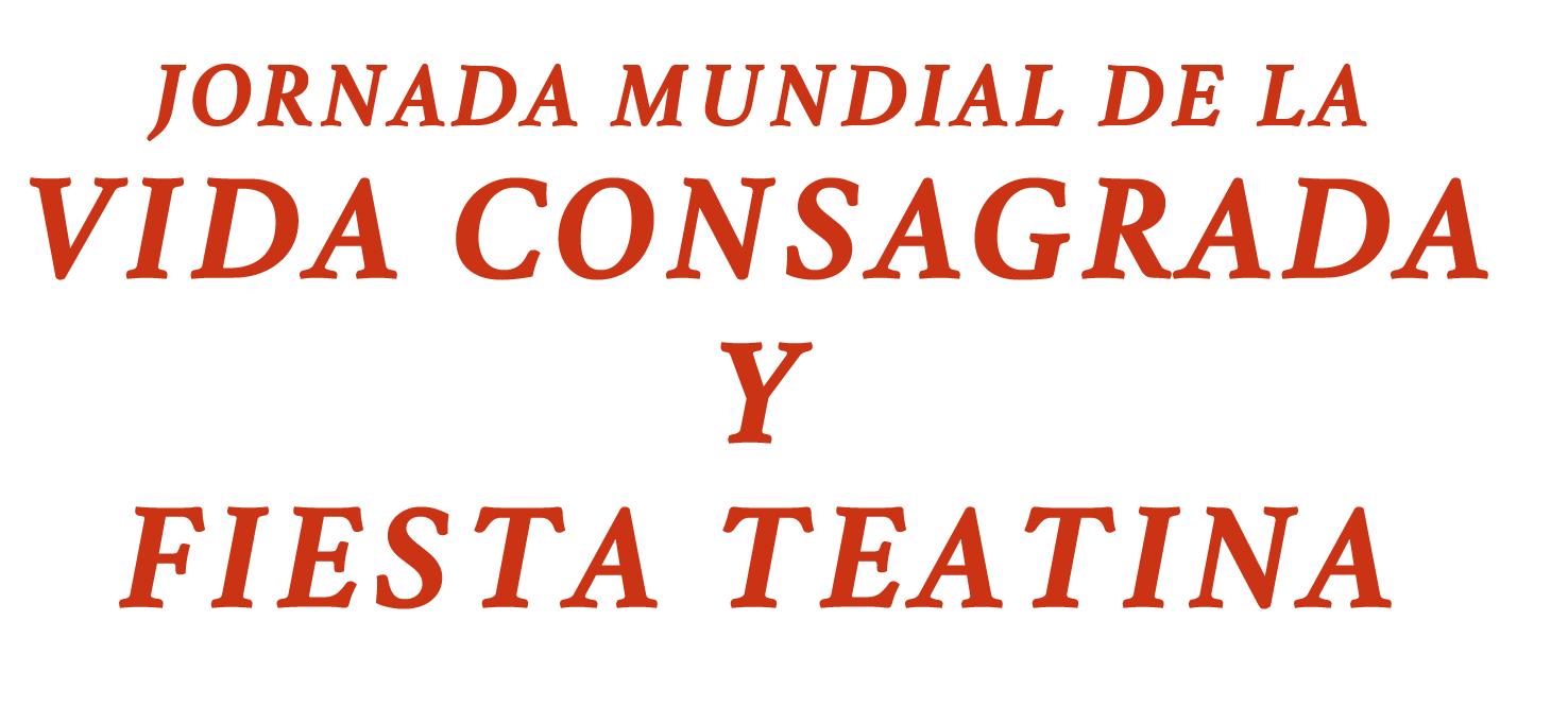 JORNADA MUNDIAL DE LA VIDA CONSAGRADA Y FIESTA TEATINA